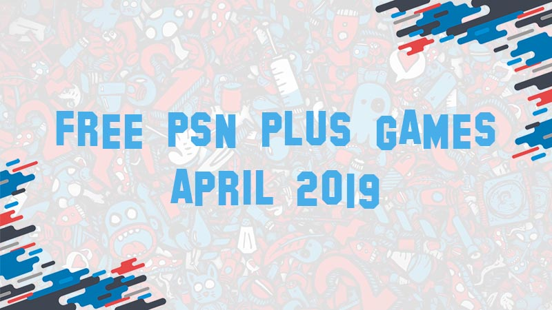 PS4's Free PSN Plus Games of April 2019 - 2EasyGaming